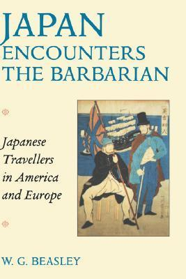 Japan Encounters the Barbarian: Japanese Travellers in America and Europe W.G. Beasley