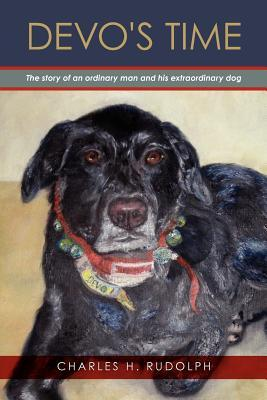 Devos Time: The Story of an Ordinary Man and His Extraordinary Dog  by  Charles H. Rudolph