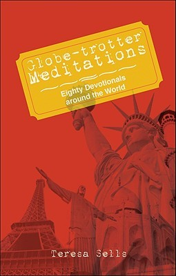 Globe-Trotter Meditations: Eighty Devotionals Around the World  by  Teresa Sells