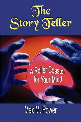 The Story Teller: A Roller Coaster for Your Mind  by  Max M. Power