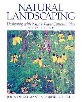Natural Landscaping: Designing With Native Plant Communities John Diekelmann