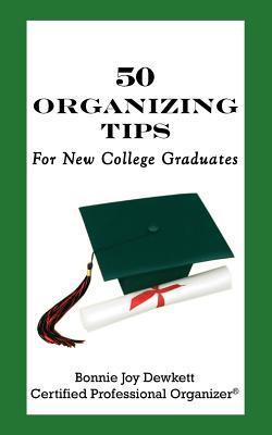 50 Organizing Tips for New College Graduates  by  Bonnie Joy Dewkett