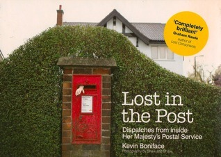 Lost in the Post: Dispatches from Inside Her Majestys Postal Service  by  Kevin Boniface