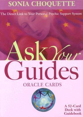 Ask Your Guides Oracle Cards: The Direct Link to Your Personal Psychic Support System: A 52-Card Deck with Guidebook Sonia Choquette