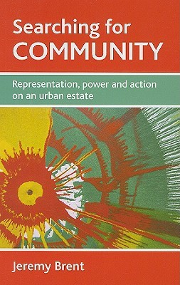 Searching for Community: Representation, Power and Action on an Urban Estate Jeremy Brent