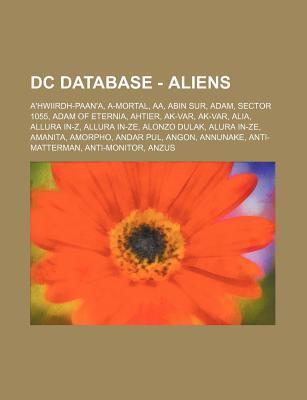 DC Database - Aliens: AHwiirdh-Paana, A-Mortal, AA, Abin Sur, Adam, Sector 1055, Adam of Eternia, Ahtier, AK-Var, AK-Var, Alia, Allura In-  by  Source Wikipedia