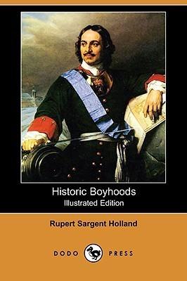 Historic Boyhoods (Illustrated Edition) Rupert Sargent Holland