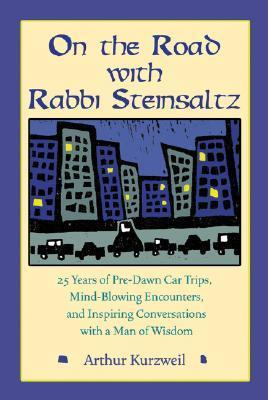 On the Road with Rabbi Steinsaltz: 25 Years of Pre-Dawn Car Trips, Mind-Blowing Encounters, and Inspiring Conversations with a Man of Wisdom  by  Arthur Kurzweil