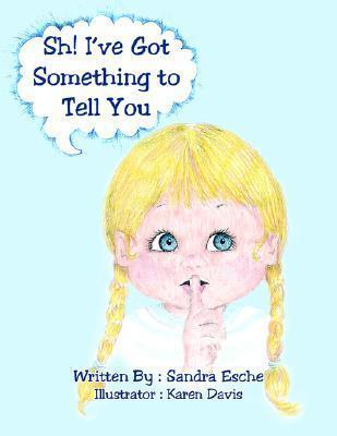 Sh! Ive Got Something to Tell You Sandra Esche