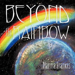 Beyond the Rainbow  by  Nanna Frances