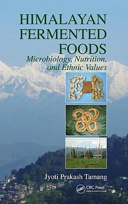 Himalayan Fermented Foods: Microbiology, Nutrition, and Ethnic Values Jyoti Prakash Tamang