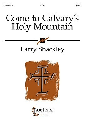 Come to Calvarys Holy Mountain  by  Larry Shackley