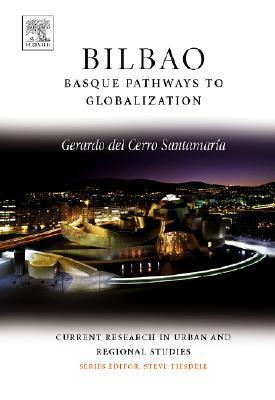 Bilbao: Basque Pathways to Globalization Gerardo del Cerro Santamaría