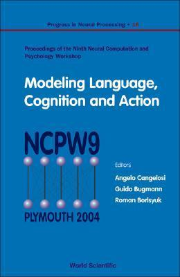 Modeling Language Cognition and Action: Proceedings of the Ninth Neural Computation and Psychology Workshop University of Plymouth, UK 8 - 10 Septembe Angelo Cangelosi