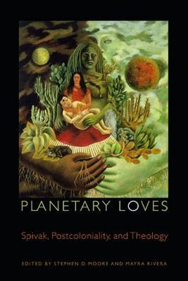 Planetary Loves: Spivak, Postcoloniality, and Theology  by  Drew Transdisciplinary Theology Colloqui