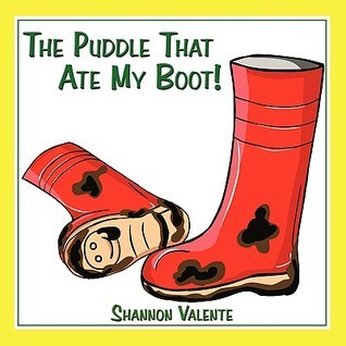 The Puddle That Ate My Boot! Shannon Valente