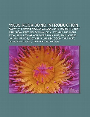 1980s Rock Song Introduction: Gypsy, (Ill Never Be) Maria Magdalena, Poison, in the Army Now, Free Nelson Mandela, Twistin the Night Away Source Wikipedia