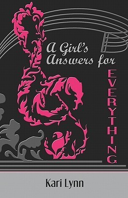 A Girls Answers for Everything Kari  Lynn
