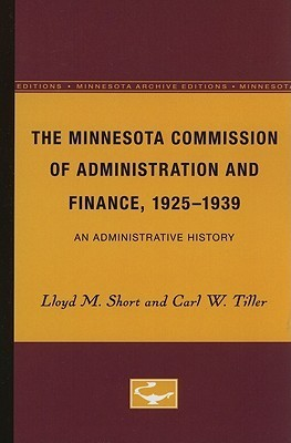 The Minnesota Commission of Administration and Finance, 1925-1939: An Administrative History  by  Lloyd M. Short