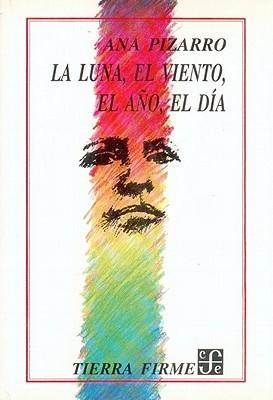 La Luna, El Viento, El Ano, El Dia Ana Pizarro