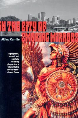 In the City of Smoking Mirrors Albino Carrillo