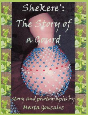 Shekere: The Story of a Gourd  by  Marta Gonzalez