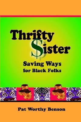 Thrifty Sister: Saving Ways for Black Folks  by  Pat Worthy Benson
