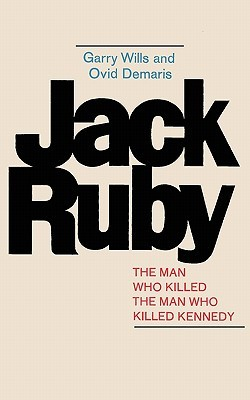 Jack Ruby: The Man Who Killed the Man Who Killed Kennedy  by  Ovid Demaris
