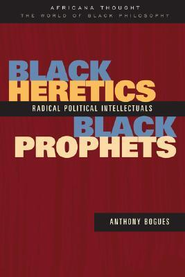 Black Heretics, Black Prophets: Radical Political Intellectuals  by  Anthony Bogues