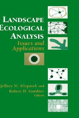Landscape Ecological Analysis: Issues and Applications Jeffrey M. Klopatek