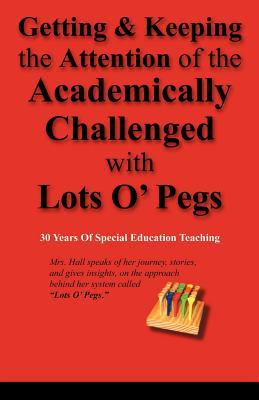 Getting & Keeping the Attention of the Academically Challenged with Lots O Pegs Sandra Whittington-Hall