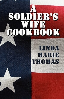 A Soldiers Wife Cookbook  by  Linda Marie Thomas