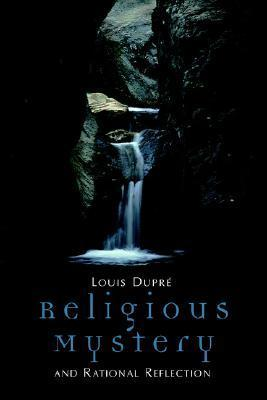 Religious Mystery and Rational Reflection  by  Louis Dupré
