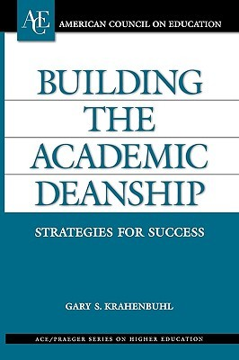 Building the Academic Deanship: Strategies for Success Gary S. Krahenbuhl