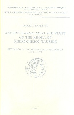 Ancient Farms and Land-Plots on the Khora of Khersonesos Taurike: Research in the Herakleian Peninsula, 1974-1990 Sergei J. Saprykin