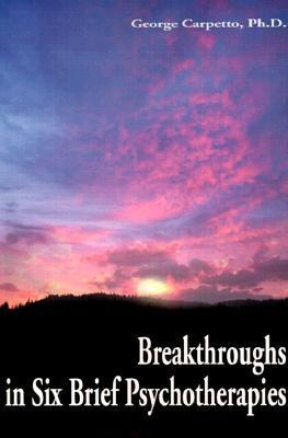 Breakthroughs in Six Brief Psychotherapies George Carpetto