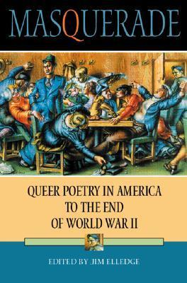 Masquerade: Queer Poetry in America to the End of World War II Jim Elledge