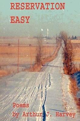Reservation Easy: Native American Poems  by  Arthur J. Harvey