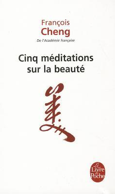 Cinq méditations sur la beauté  by  François Cheng