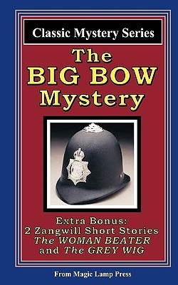 The Big Bow Mystery: A Magic Lamp Classic Mystery  by  Israel Zangwill