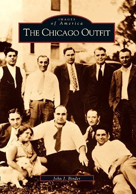 The Chicago Outfit (Images of America: Illinois)  by  John Binder