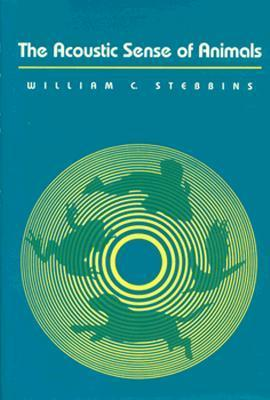 The Acoustic Sense of Animals  by  William C. Stebbins