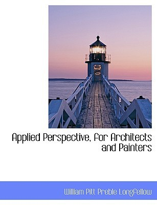 Applied Perspective, for Architects and Painters  by  William Pitt Preble Longfellow