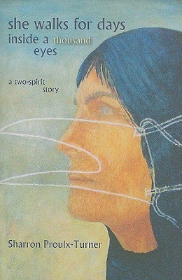 She Walks for Days Inside a Thousand Eyes: A Two-Spirit Story Sharron Proulx-Turner