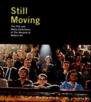 Still Moving: The Film and Media Collections of the Museum of Modern Art Steven Higgins