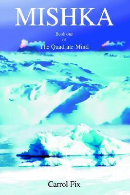 Mishka: Book One of the Quadrate Mind Carrol Fix