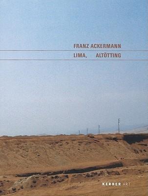 Franz Ackermann: Lima, Altotting Rainer Metzger