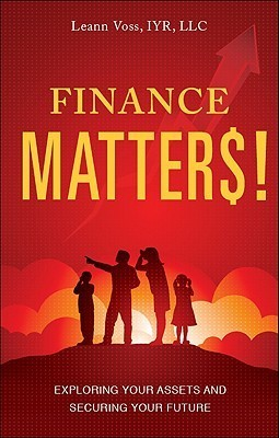Finance Matters!: Exploring Your Assets and Securing Your Future Leann Voss