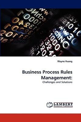 Business Process Rules Management: Wayne Huang