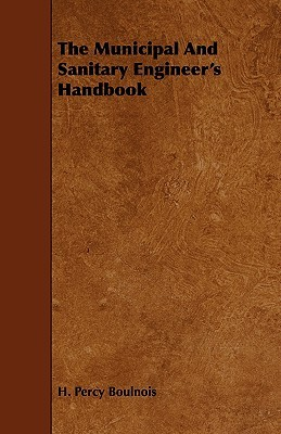 The Municipal and Sanitary Engineers Handbook H. Percy Boulnois